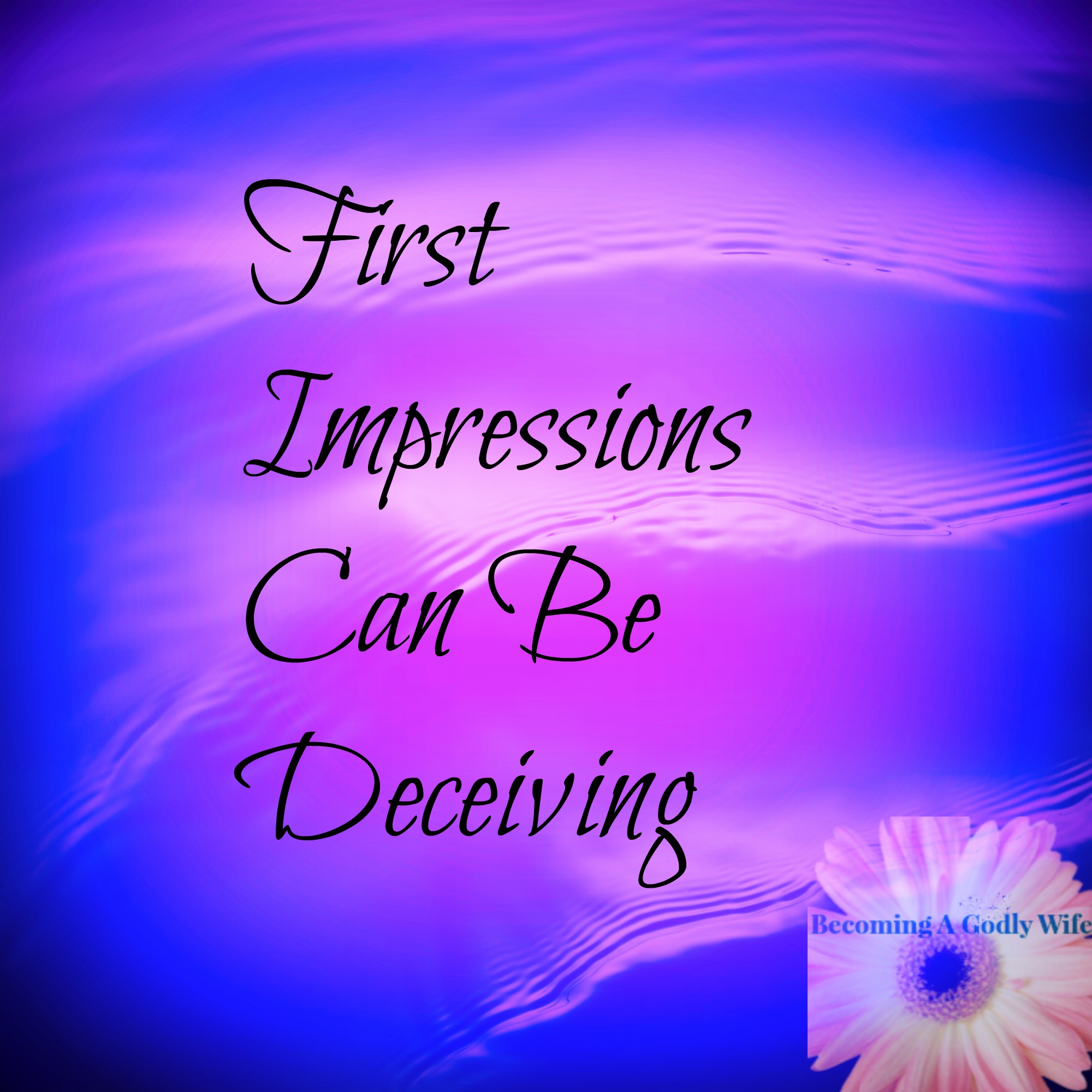 First Impressions Can Be Deceiving