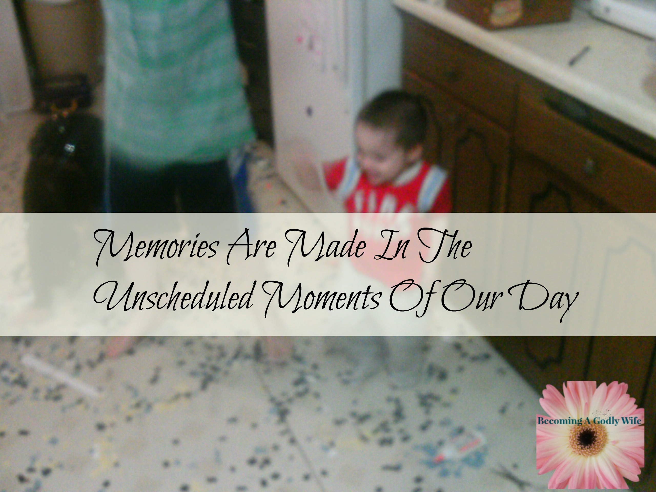 Memories Are Made In The Unscheduled Moment