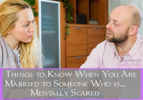 Things to Know When You Are Married to Someone Who is Mentally Scared