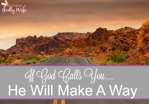 If God Calls You He Will Make A Way