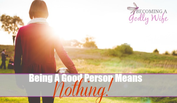 Being a Good Person Means Nothing