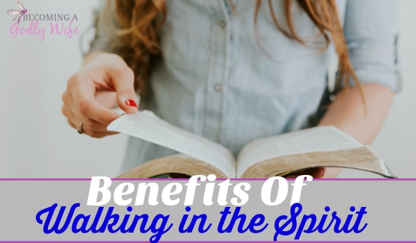 Benefits of Walking in the Spirit