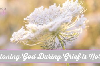 Questioning God During Grief is Normal