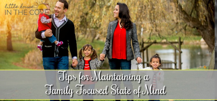 Tips for Maintaining a Family-Focused State of Mind