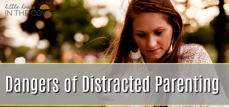 Dangers of Distracted Parenting