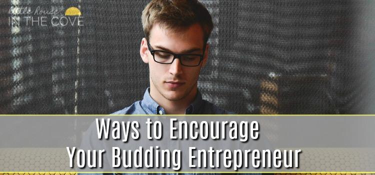 Ways to Encourage Your Budding Entrepreneur