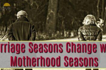 Marriage Seasons Change with Motherhood Seasons